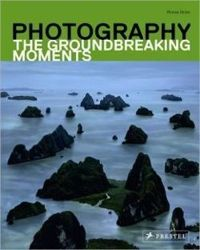 Photography: The Groundbreaking Moments