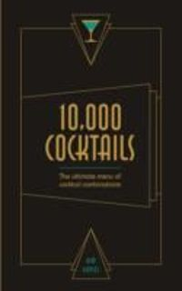10 000 Cocktails: The Ultimate Menu of Cocktail Combinations