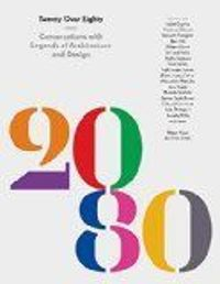 20 Over 80: Conversations with Living Legends of Architecture and Design