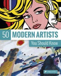 50 Modern Artists You Should Know (The 50s Series)
