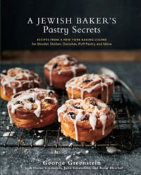 A Jewish Baker's Pastry Secrets RECIPES FROM A NEW YORK BAKING LEGEND FOR STRUDEL, STOLLEN, DANISHES, PUFF PASTRY, AND MORE