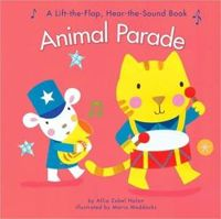 Animal Parade: A Lift-the-Flap, Hear-the-Sound Book