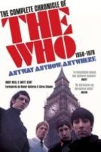 "Anyway Anyhow Anywhere : The Complete Chronicle of the ""Who"" 1958-1978"