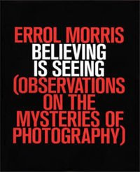 Believing is Seeing: (Observations on the Mysteries of Photography)