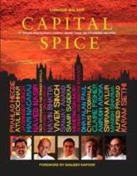 Capital Spice : 21 Indian Restaurant Chefs * More Than 100 Stunning Recipes