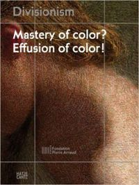 Divisionism: Mastery of Colour? Effusion of Colour!