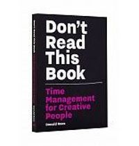 Don't Read This Book. Time management for Creative People