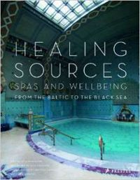 Healing Sources: Spas and Wellbeing from the Baltic to the Black Sea