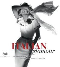 Italian Glamour: The Essence of Italian Fashion From the Postwar Years to the Present Day