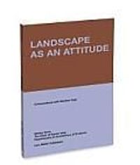 Landscape as an Attitude : Conversations with Gunther Vogt