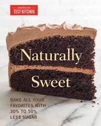 Naturally Sweet: All Your Favorite Baked Goods Made with Alternatives to White Sugar