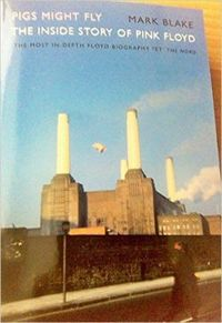 Pigs Might Fly The Inside Story Of Pink Floyd