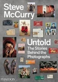 Steve McCurry Untold - The Stories Behind the Photographs