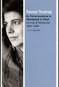 Susan Sontag As Consciousness Is Harnessed to Flesh: Journals & Notebooks, 1964–1980