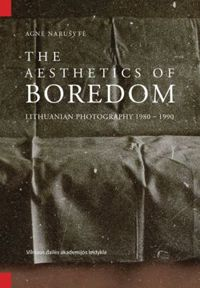 The Aesthetics of Boredom. Lithuanian Photography 1980 - 1990