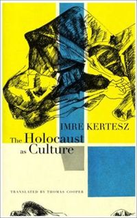 The Holocaust as Culture A Conversation with Imre Kertesz