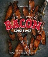 The Little Bacon Cookbook: From Starters to Sweets: Because Bacon Goes with Everything