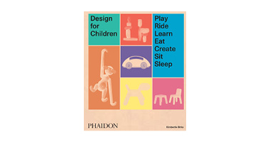 DESIGN FOR CHILDREN PLAY, RIDE, LEARN, EAT, CREATE, SIT, SLEEP