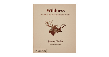 WILDNESS : AN ODE TO NEWFOUNDLAND AND LABRADOR