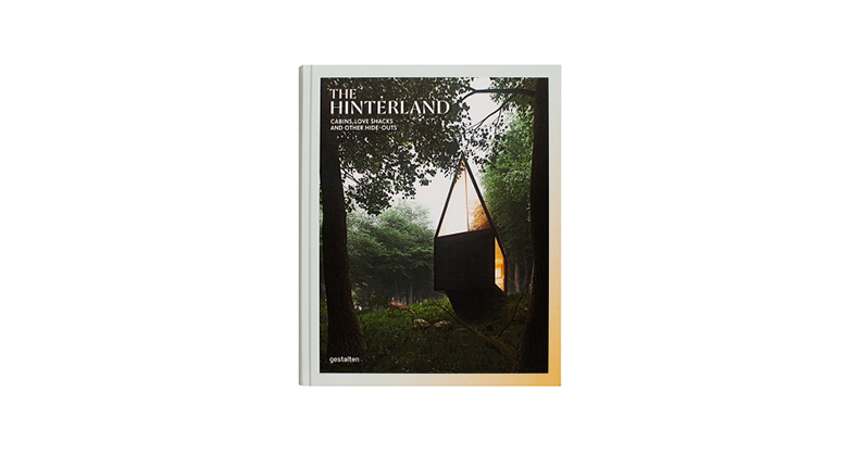 THE HINTERLAND CABINS, LOVE SHACKS AND OTHER HIDE-OUTS