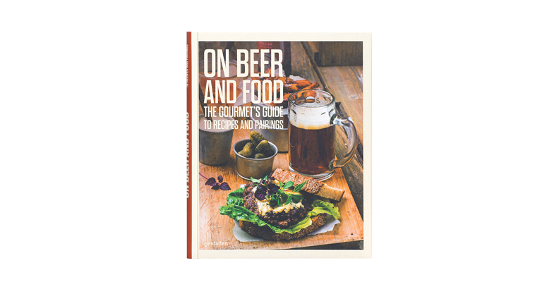 ON BEER AND FOOD: THE GOURMET'S GUIDE TO RECIPES AND PAIRINGS