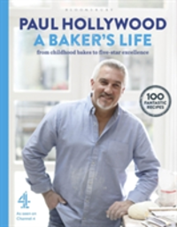 A Baker's Life 100 fantastic recipes, from childhood bakes to five-star excellence