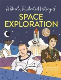 A Short, Illustrated History of... Space Exploration