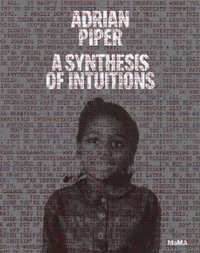 Adrian Piper: A Synthesis of Intuitions