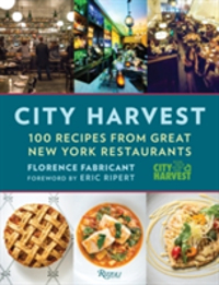 City Harvest 100 Recipes from New York's Best Restaurants