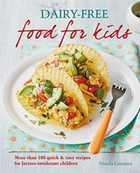 Dairy-free Food for Kids More than 100 quick and easy recipes for lactose intolerant children