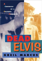 Dead Elvis A Chronicle of a Cultural Obsession