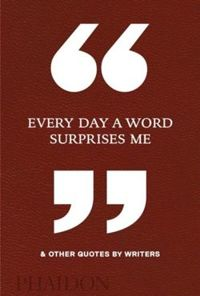 Every Day a Word Surprises Me & Other Quotes by Writers