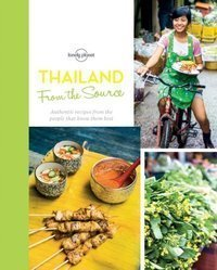 From the Source - Thailand : Thailand's Most Authentic Recipes From the People That Know Them Best