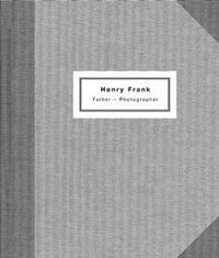 Henry Frank: Father - Photographer