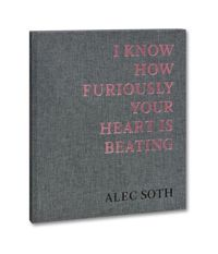 I Know How Furiously Your Heart Is Beating: Alec Soth