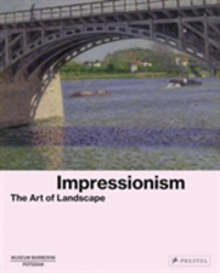 Impressionism The Art of Landscape