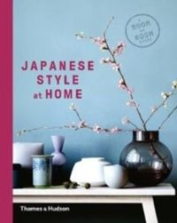Japanese Style at Home : A Room by Room Guide
