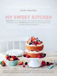 My Sweet Kitchen : Recipes for Stylish Cakes, Pies, Cookies, Donuts, Cupcakes, and More-Plus