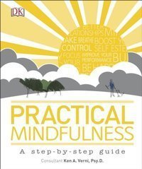 Practical Mindfulness : A step-by-step guide
