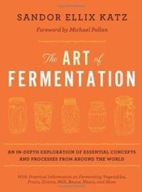 The Art of Fermentation An In-depth Exploration of Essential Concepts and Processes from Around the World
