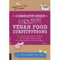 The Complete Guide to Even More Vegan Food Substitutions: The Latest and Greatest Methods