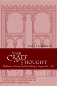 The Craft of Thought Meditation, Rhetoric, and the Making of Images, 400-1200