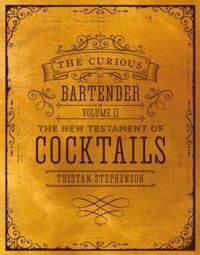 The Curious Bartender Volume II : The New Testament of Cocktails