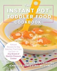 The Instant Pot Toddler Food Cookbook Natural Recipes That Cook Up Fast-in Any Brand of Electric Pressure Cooker