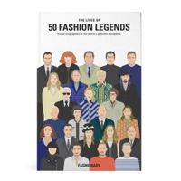 The Lives of 50 Fashion Legends : Visual biographies of the world's greatest designers