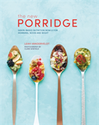 The New Porridge Grain-Based Nutrition Bowls for Morning, Noon and Night