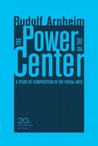 The Power of the Center:  A Study of Composition in the Visual Arts, 20th Anniversary Edition