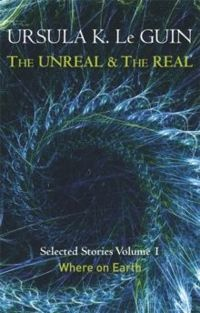 The Unreal and the Real Volume 1 : Volume 1: Where on Earth