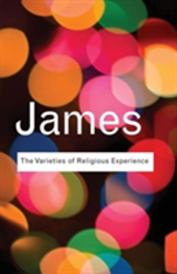 The Varieties of Religious Experience A Study In Human Nature