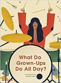 What Do Grown-Ups Do All Day? by Dawid Ryski